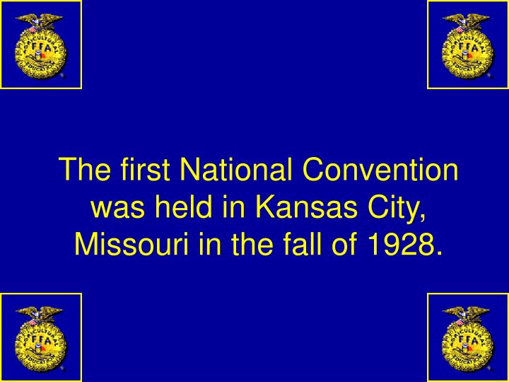 The first National Convention was held in Kansas City, Missouri in the fall of 1928.