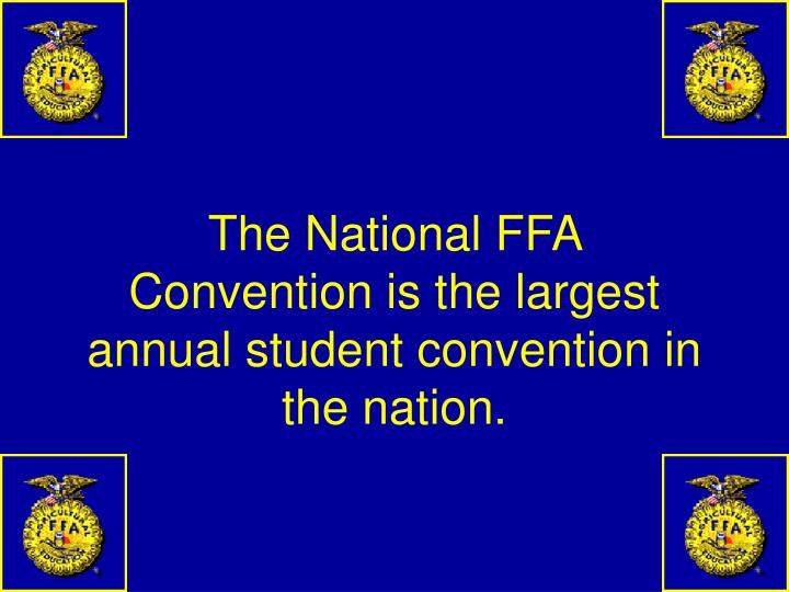 The National FFA Convention is the largest annual student convention in the nation.