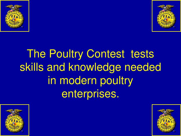The Poultry Contest  tests skills and knowledge needed in modern poultry enterprises.