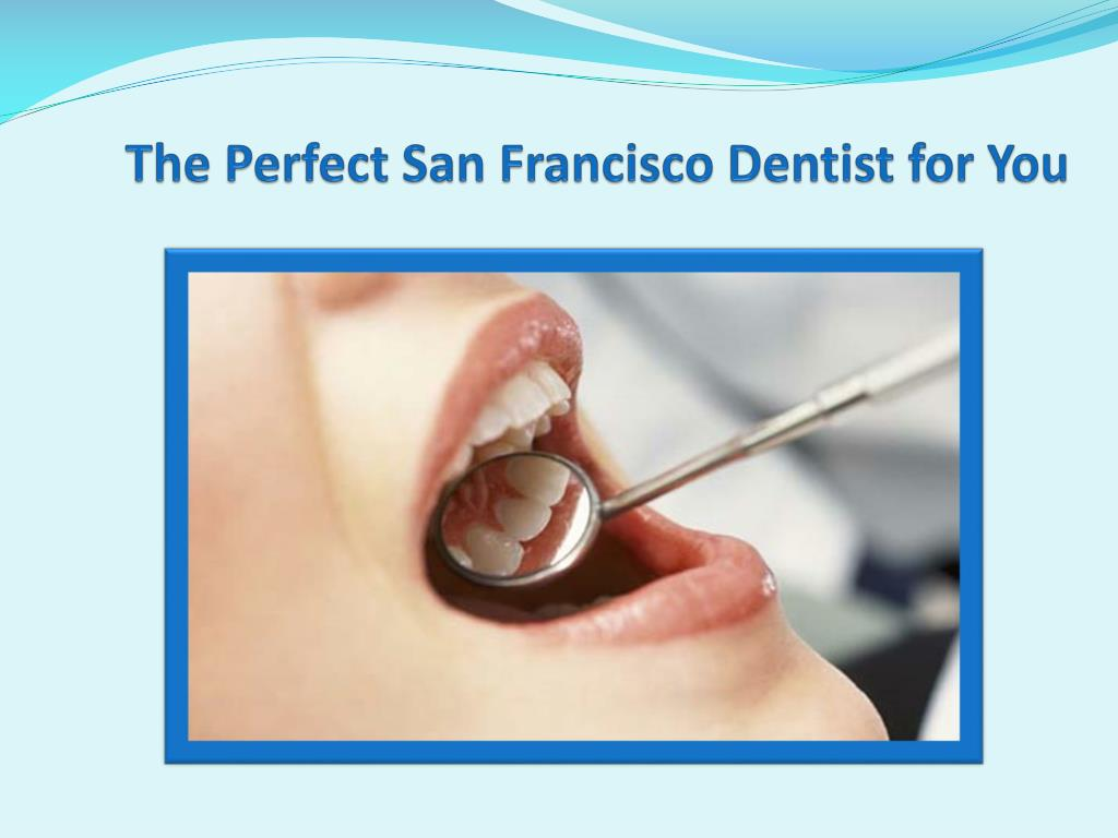 the perfect san francisco dentist for you l.
