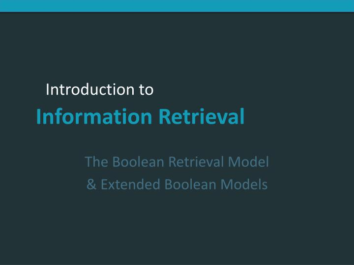 The Boolean Retrieval Model