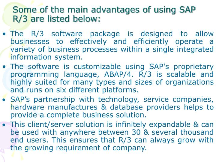 Some of the main advantages of using SAP R/3 are listed below: