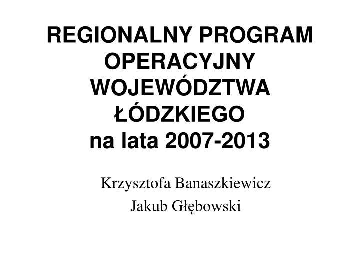 Regionalny program operacyjny wojew dztwa dzkiego na lata 2007 2013