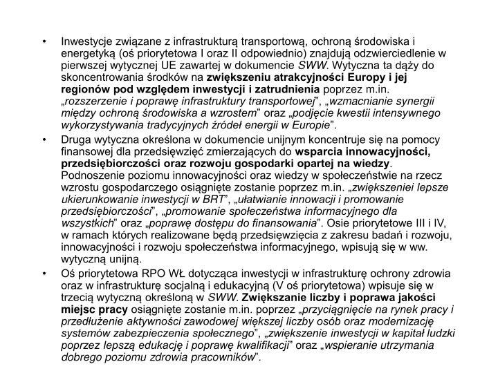Inwestycje związane z infrastrukturą transportową, ochroną środowiska i energetyką (oś priorytetowa I oraz II odpowiednio) znajdują odzwierciedlenie w pierwszej wytycznej UE zawartej w dokumencie