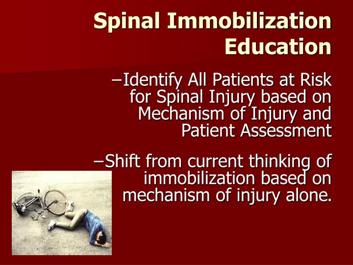 spinal immobilization The early management of a patient with a potential cervical spinal cord injury begins at the scene of the accident the chief concern during the initial managem.