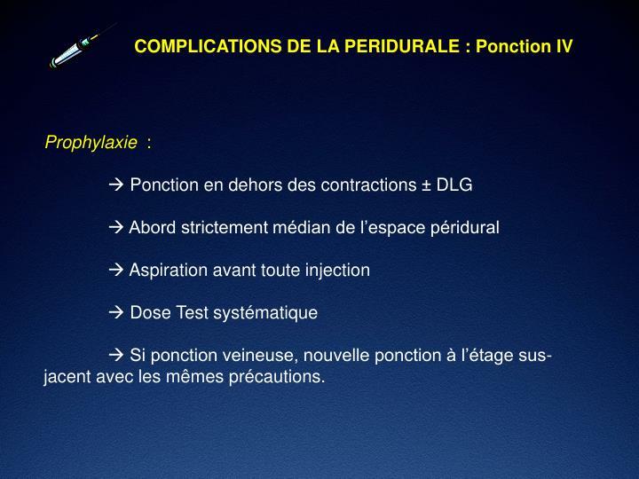 COMPLICATIONS DE LA PERIDURALE : Ponction IV