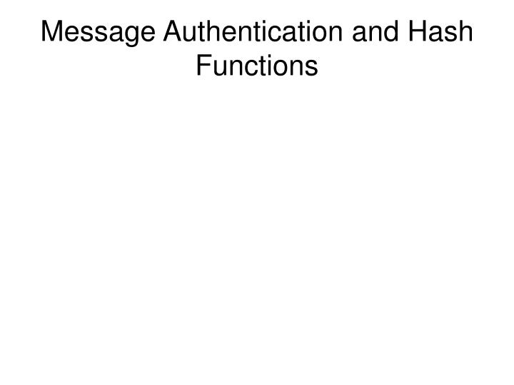 Message Authentication and Hash Functions