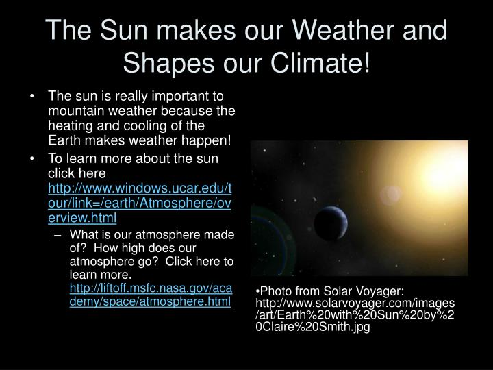 The sun makes our weather and shapes our climate