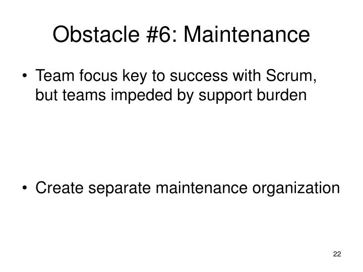 Obstacle #6: Maintenance