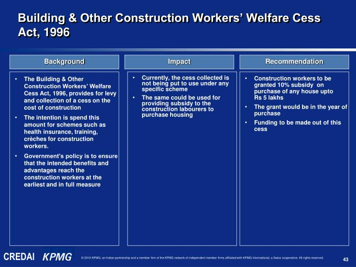 The Building & Other Construction Workers' Welfare Cess Act, 1996, provides for levy and collection of a cess on the cost of construction