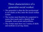 three characteristics of a generalist social worker