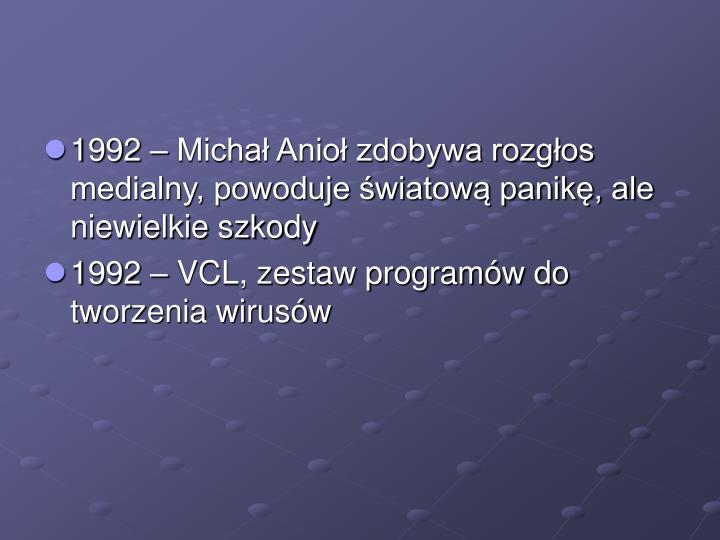 1992 – Michał Anioł zdobywa rozgłos medialny, powoduje światową panikę, ale niewielkie szkody