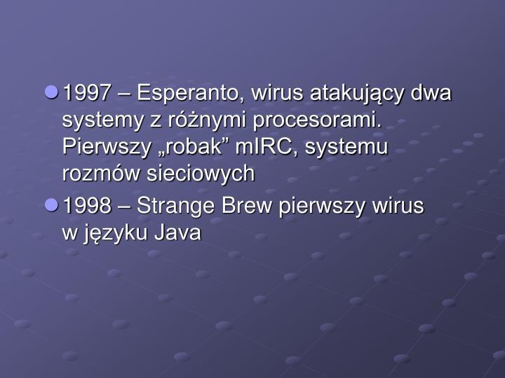 """1997 – Esperanto, wirus atakujący dwa systemy z różnymi procesorami. Pierwszy """"robak"""" mIRC, systemu rozmów sieciowych"""