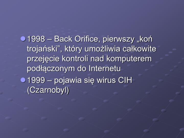 """1998 – Back Orifice, pierwszy """"koń trojański"""", który umożliwia całkowite przejęcie kontroli nad komputerem podłączonym do Internetu"""