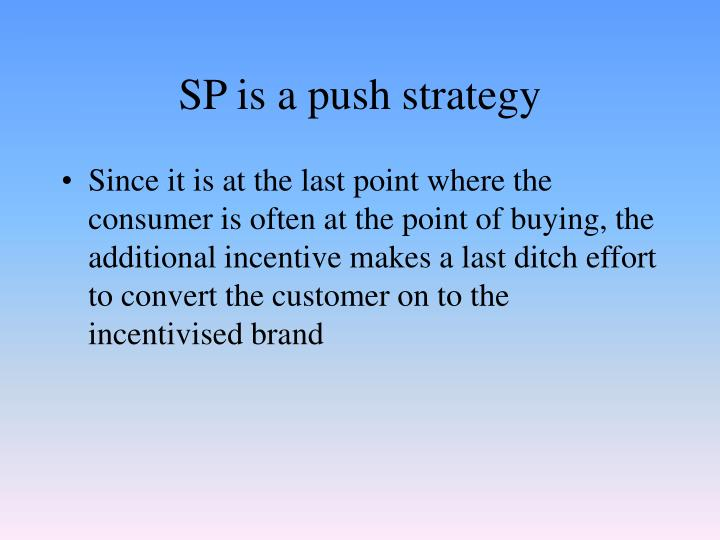 SP is a push strategy