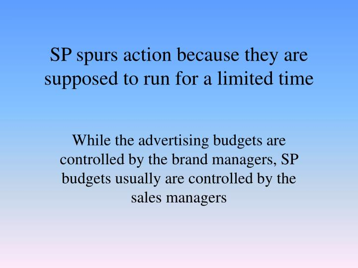 SP spurs action because they are supposed to run for a limited time