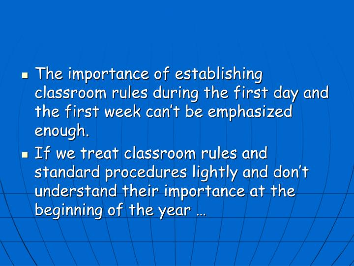 The importance of establishing classroom rules during the first day and the first week can't be emphasized enough.