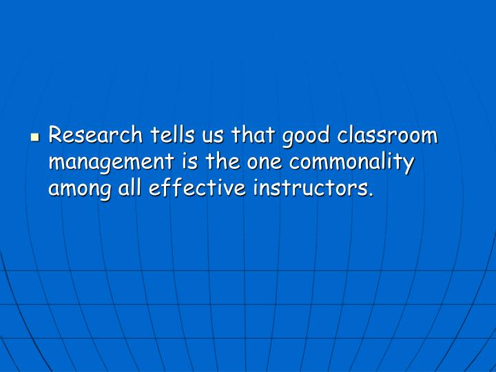 Research tells us that good classroom management is the one commonality among all effective instructors.