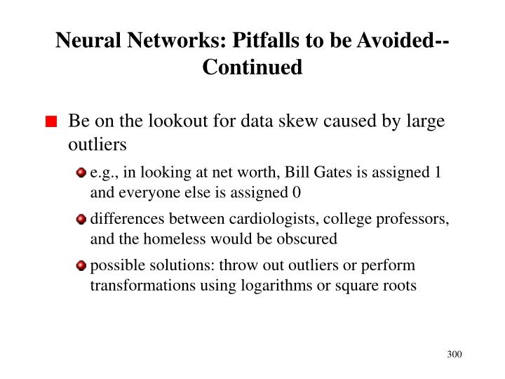 Neural Networks: Pitfalls to be Avoided-- Continued