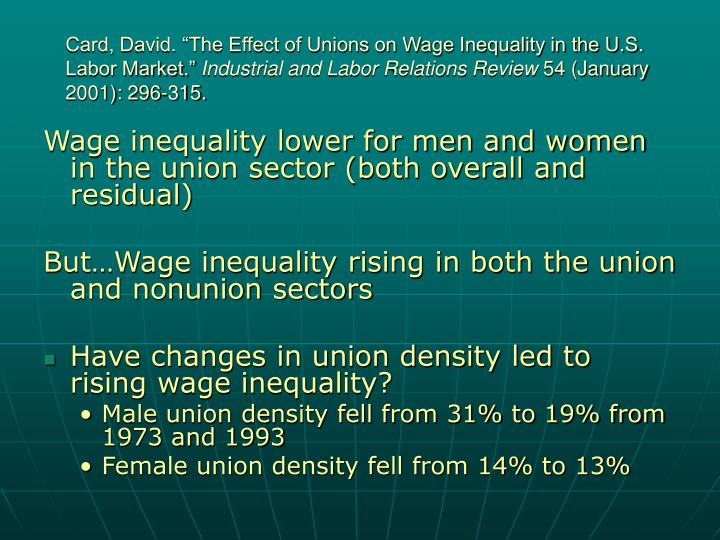 "Card, David. ""The Effect of Unions on Wage Inequality in the U.S. Labor Market."""