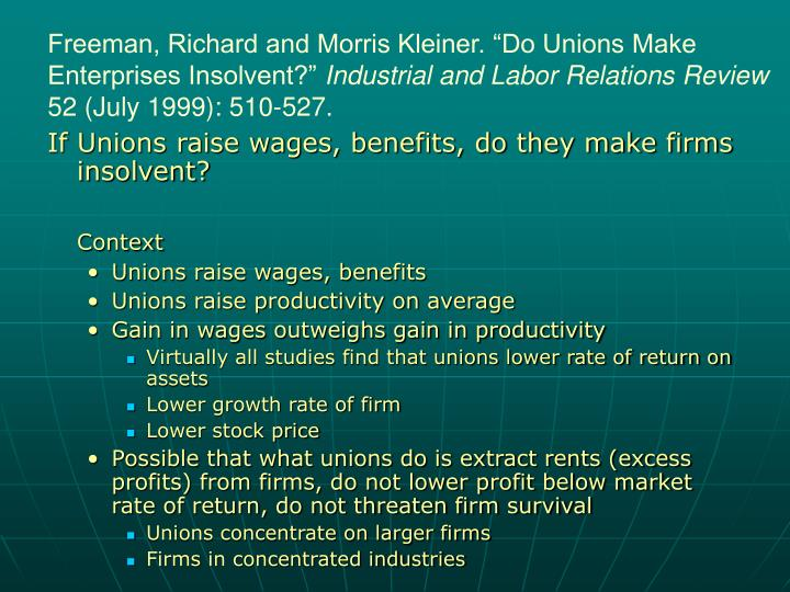 "Freeman, Richard and Morris Kleiner. ""Do Unions Make Enterprises Insolvent?"""