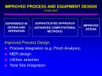 improved process and equipment design continued