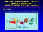 thermal treatment of hazardous industrial wastes and waste to energy systems continued