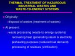 thermal treatment of hazardous industrial wastes and waste to energy systems