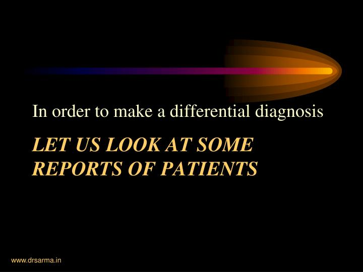 In order to make a differential diagnosis
