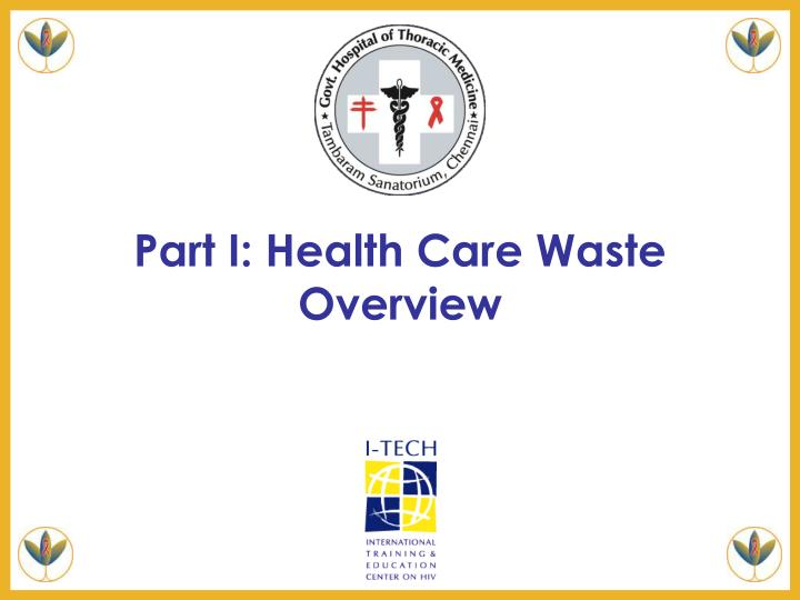 Part i health care waste overview