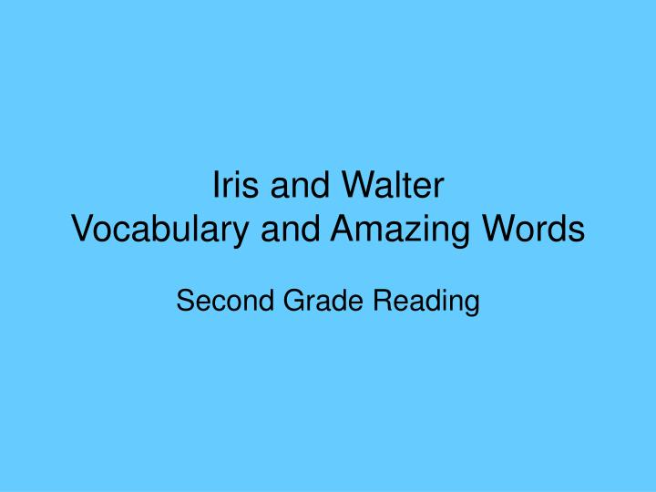Iris and walter vocabulary and amazing words