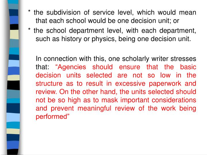 * the subdivision of service level, which would mean that each school would be one decision unit; or