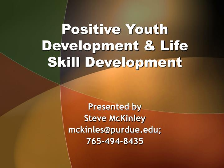 life skills for positive youth development While all youth learn some life skills in the course of growing up in their cultural context, this course is meant to be a resource for volunteers seeking to be intentional and explicit about life skills development in their work as mentors to youth in their.