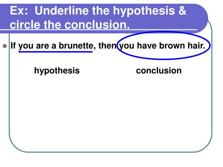 Ex:  Underline the hypothesis & circle the conclusion.