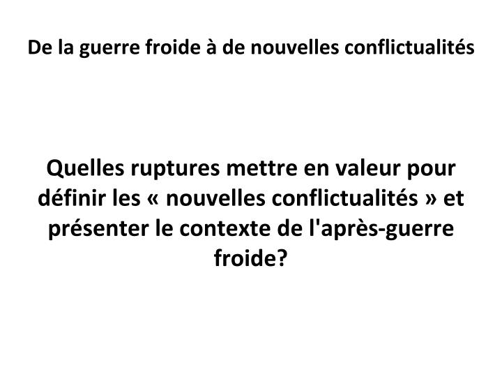 Quelles ruptures mettre en valeur pour définir les «nouvelles conflictualités» et présenter...