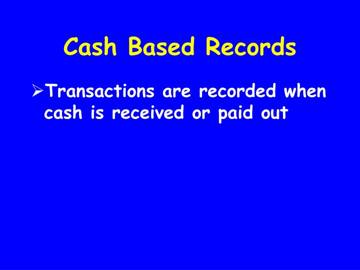 Cash Based Records