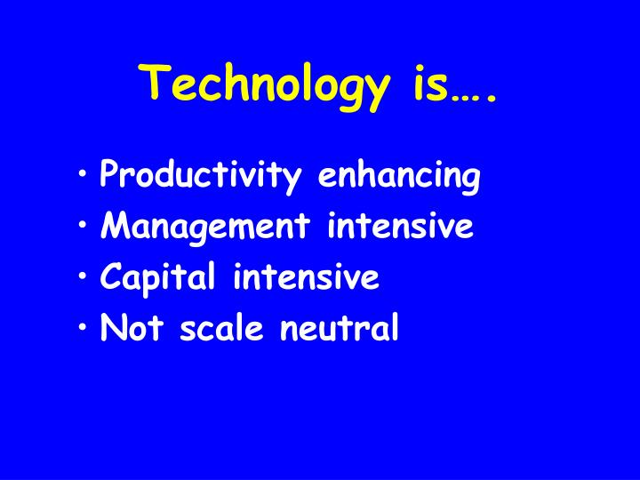 Technology is….