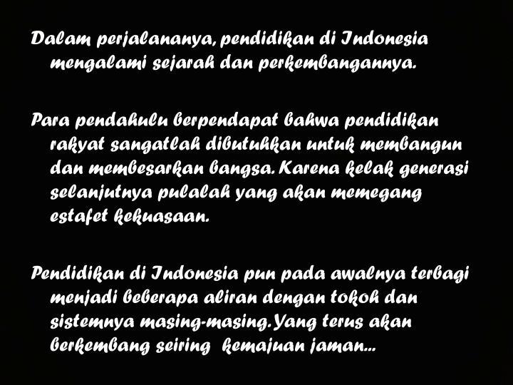 Dalam perjalananya, pendidikan di Indonesia mengalami sejarah dan perkembangannya.