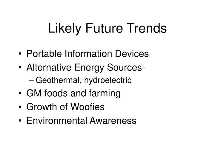 Likely Future Trends