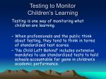 testing to monitor children s learning