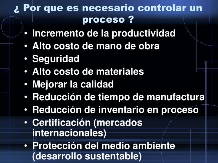 ¿ Por que es necesario controlar un proceso ?