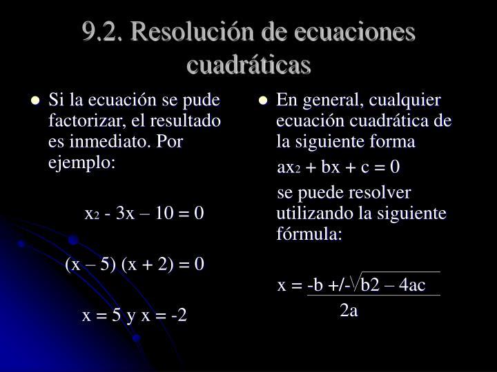 Si la ecuación se pude factorizar, el resultado es inmediato. Por ejemplo:
