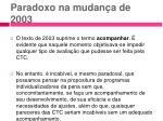 paradoxo na mudan a de 2003