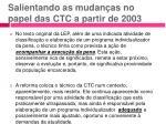 salientando as mudan as no papel das ctc a partir de 2003