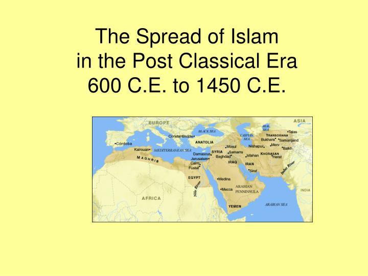 the spread of islam in the post classical era 600 c e to 1450 c e n.