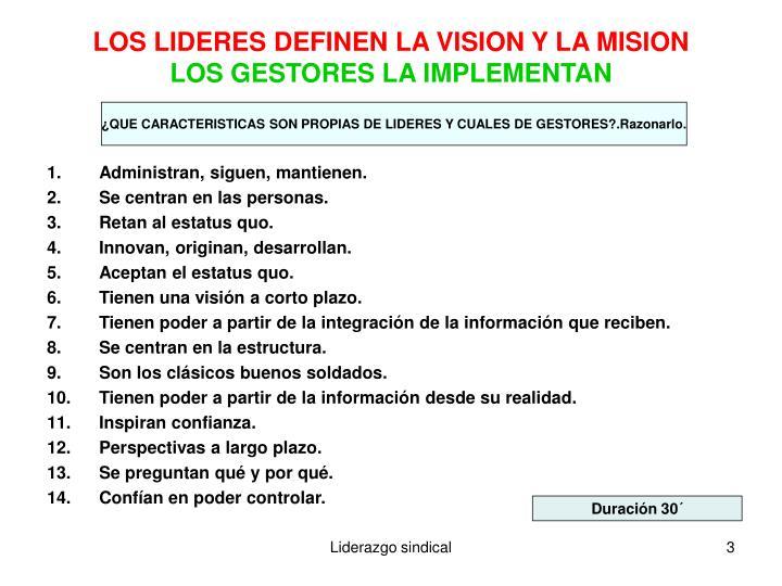 Los lideres definen la vision y la mision los gestores la implementan