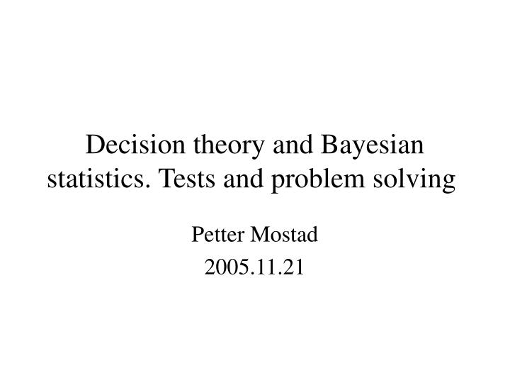 PPT - Decision theory and Bayesian statistics  Tests and