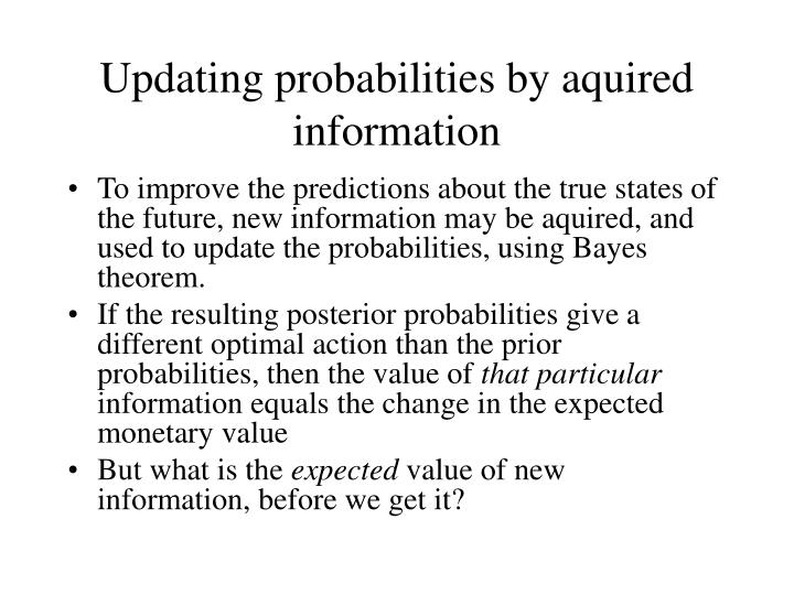 Updating probabilities by aquired information