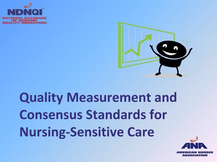 Quality Measurement and Consensus Standards for Nursing-Sensitive Care