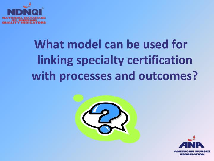What model can be used for linking specialty certification with processes and outcomes?
